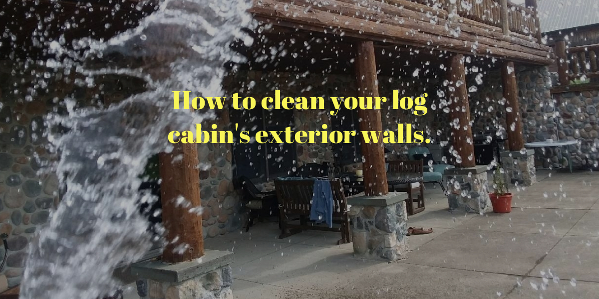 How to clean log cabin exterior walls.