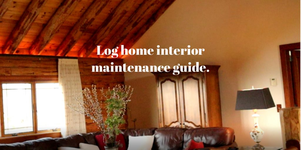 Log home interior maintenance guide.